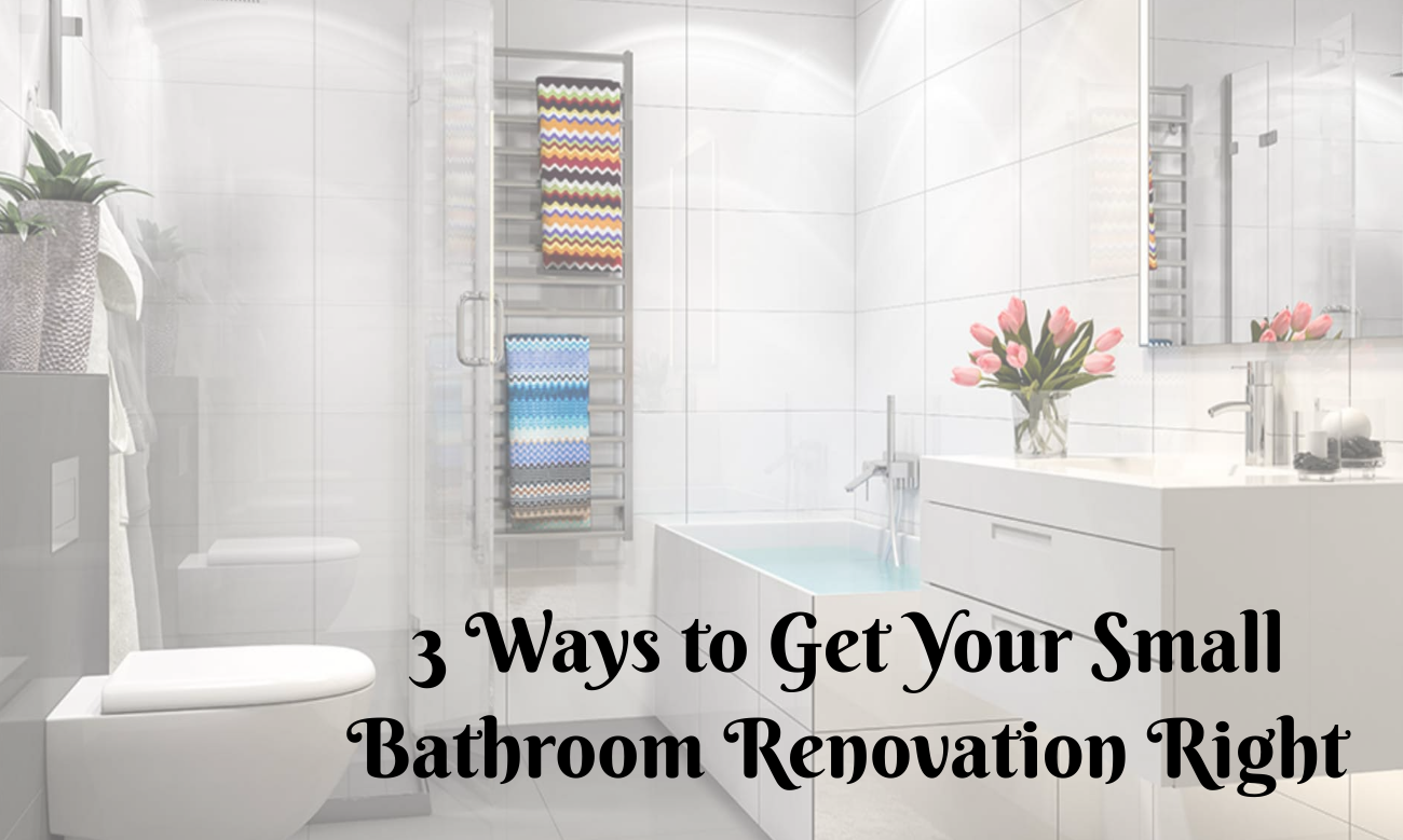 3 Ways to Get Your Small Bathroom Renovation Right
