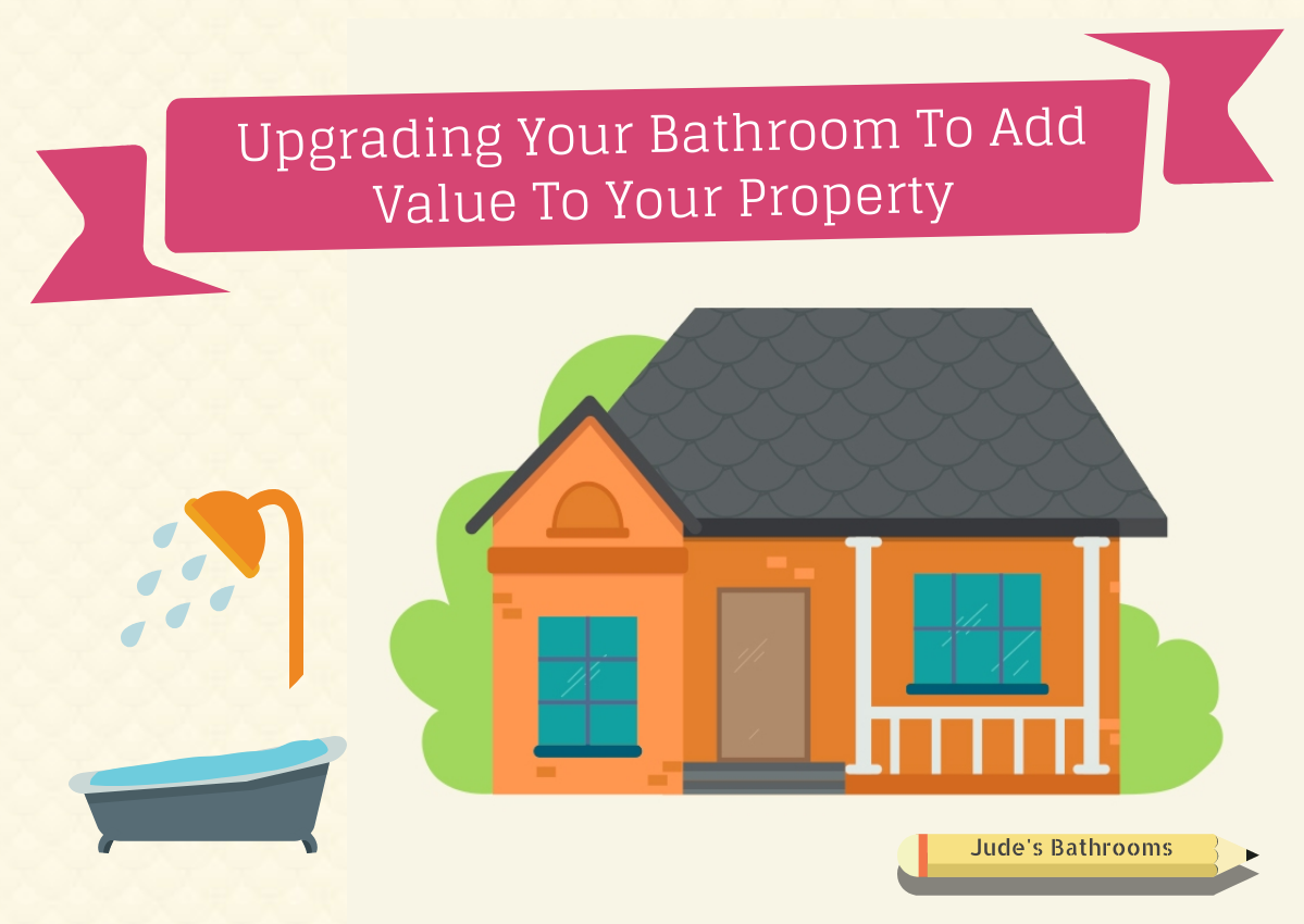 Upgrading Your Bathroom To Add Value To Your Property