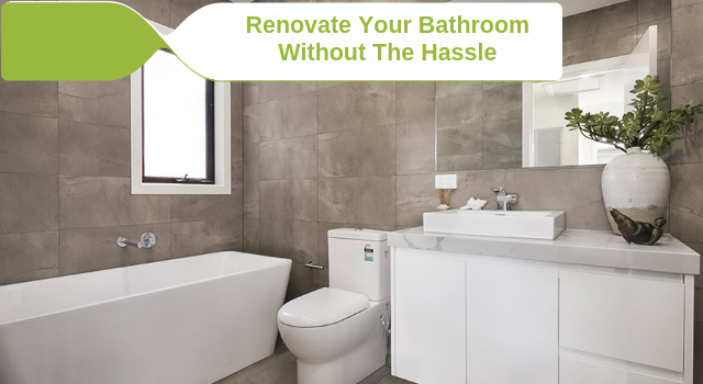 How to Renovate Your Bathroom Without the Hassle